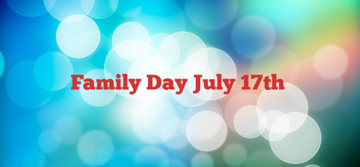 Family Day July 17th