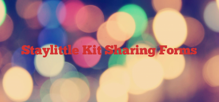 Staylittle Kit Sharing Forms