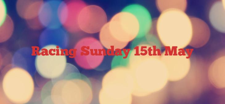 Racing Sunday 15th May