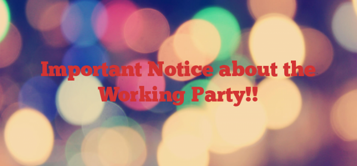 Important Notice about the Working Party!!