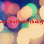 5th May –5oth Birthday Party