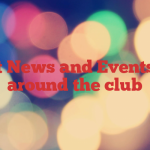Latest News and Events from around the club